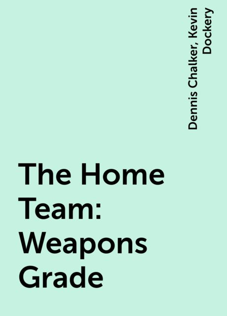 The Home Team: Weapons Grade, Dennis Chalker, Kevin Dockery