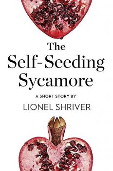 The Self-Seeding Sycamore, Lionel Shriver