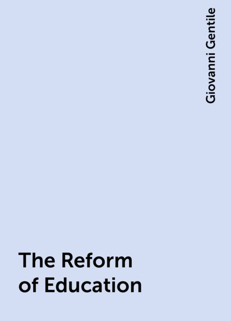 The Reform of Education, Giovanni Gentile