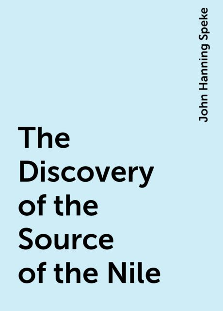 The Discovery of the Source of the Nile, John Hanning Speke