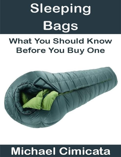 Sleeping Bags: What You Should Know Before You Buy One, Michael Cimicata