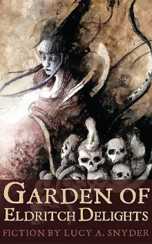 Garden of Eldrich Delights, Lucy Snyder