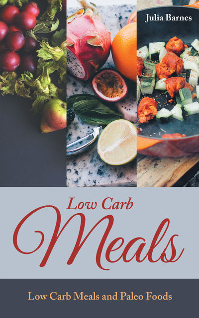 Low Carb Meals: Low Carb Meals and Paleo Foods, Julia Barnes, Tina Scott