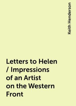 Letters to Helen / Impressions of an Artist on the Western Front, Keith Henderson