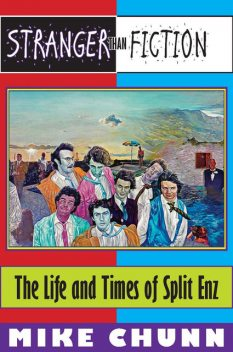 Stranger Than Fiction: The Life and Times of Split Enz, Mike Chunn