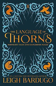 The Language of Thorns: Midnight Tales and Dangerous Magic, Leigh Bardugo