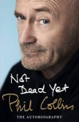 Not Dead Yet: The Autobiography, Phil Collins
