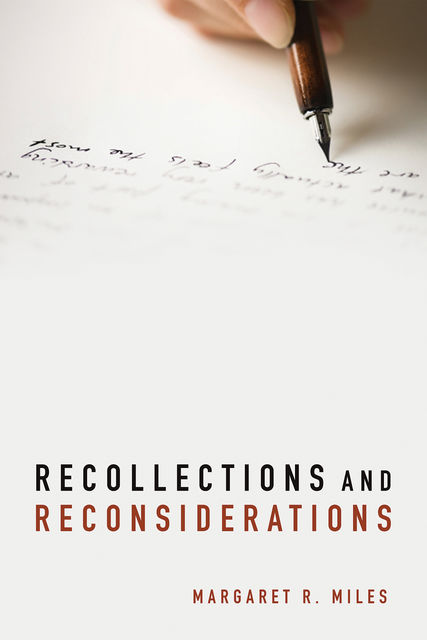 Recollections and Reconsiderations, Margaret R. Miles