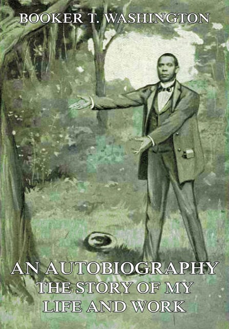 An Autobiography – The Story of My Life and Work, Booker T.Washington