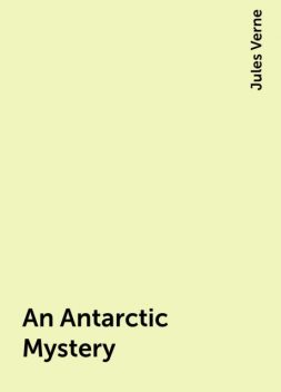 An Antarctic Mystery, Jules Verne