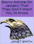 Savvy Advice On Jewelry That They Don't Want You to Know, Janet Smith