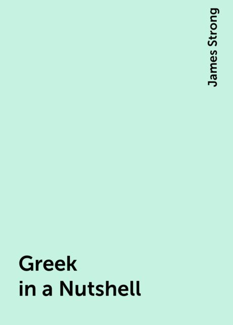 Greek in a Nutshell, James Strong