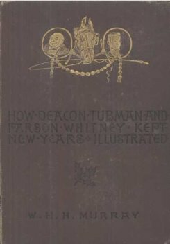 How Deacon Tubman and Parson Whitney Kept New Year's / And Other Stories, W.H.H.Murray