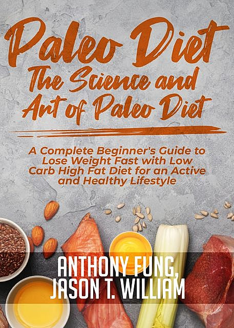 Paleo Diet – The Science and Art of Paleo Diet, Anthony Fung, Jason T. William