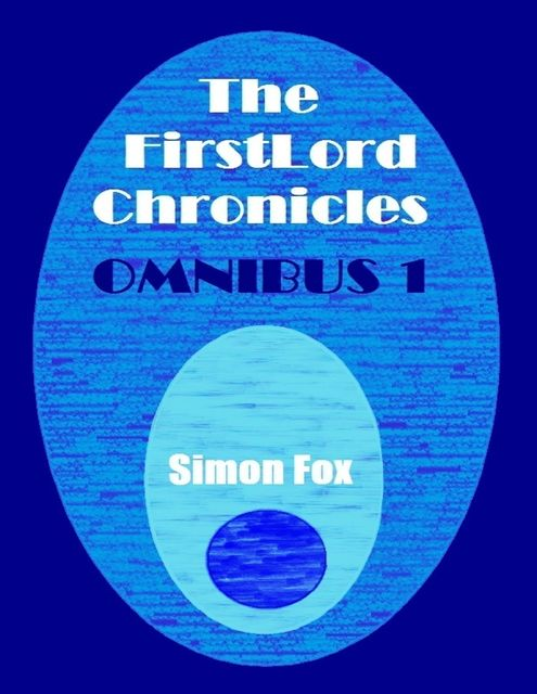 The FirstLord Chronicles: Omnibus 1, Simon Fox