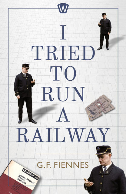 I Tried to Run a Railway, Gerard Fiennes