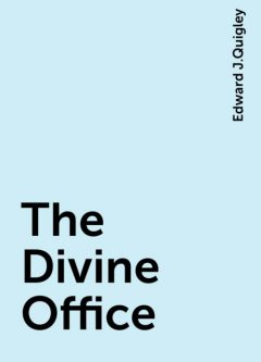The Divine Office, Edward J.Quigley