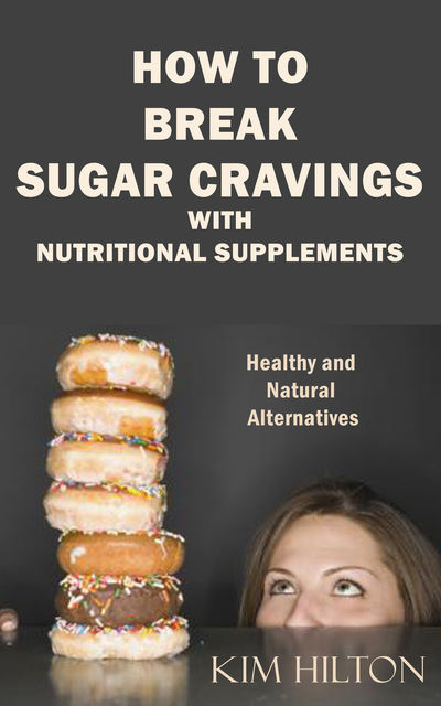 How to Break Sugar Cravings with Nutritional Supplements, Kim Hilton