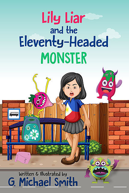 Lily Liar and the Eleventy-Headed MONSTER, G Michael Smith
