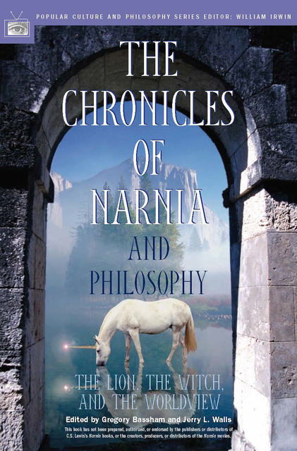 The Chronicles of Narnia and Philosophy, Jerry L.Walls, Edited by Gregory Bassham