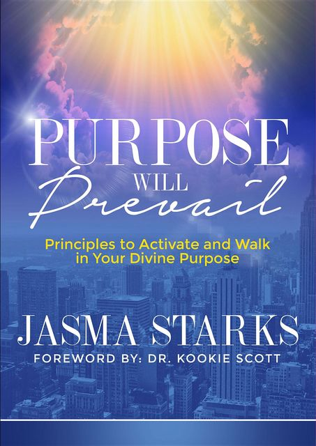 Purpose Will Prevail: Principles to Activate and Walk in Your Divine Purpose, Jasma Starks