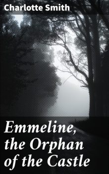 Emmeline, the Orphan of the Castle, Charlotte Smith