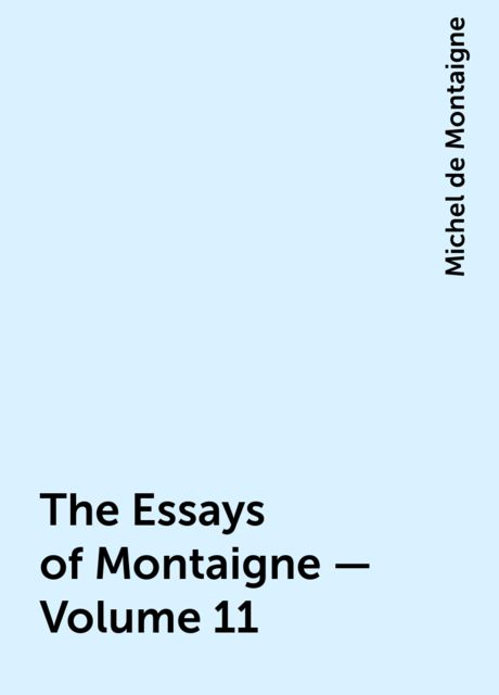 The Essays of Montaigne — Volume 11, Michel de Montaigne