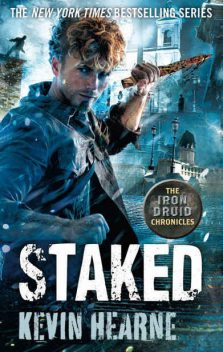 Staked (Iron Druid Chronicles, Kevin Hearne
