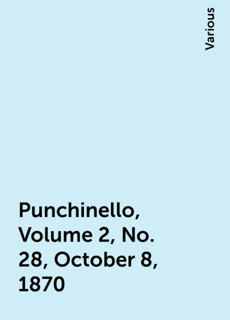 Punchinello, Volume 2, No. 28, October 8, 1870, Various
