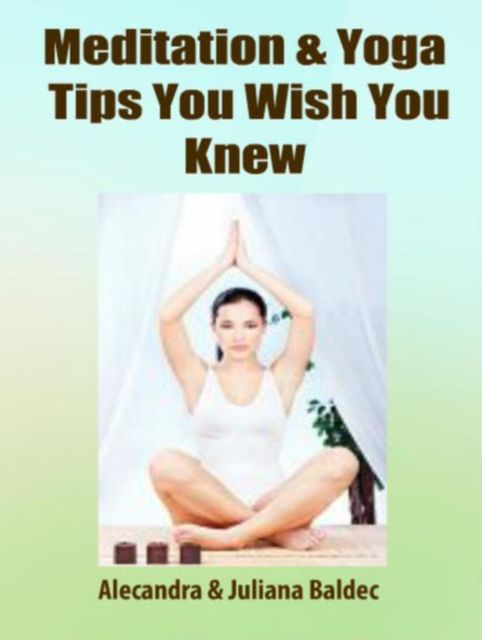Meditation & Yoga Tips You Wish You Knew! – 3 In 1 Box, Juliana Baldec