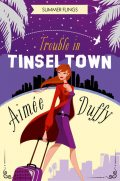 Trouble in Tinseltown (Summer Flings, Book 1), Aimee Duffy