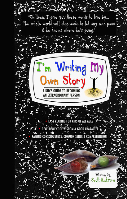I'm Writing My Own Story – A Kid's Guide To Becoming An Extraordinary Person, Scott Katsura