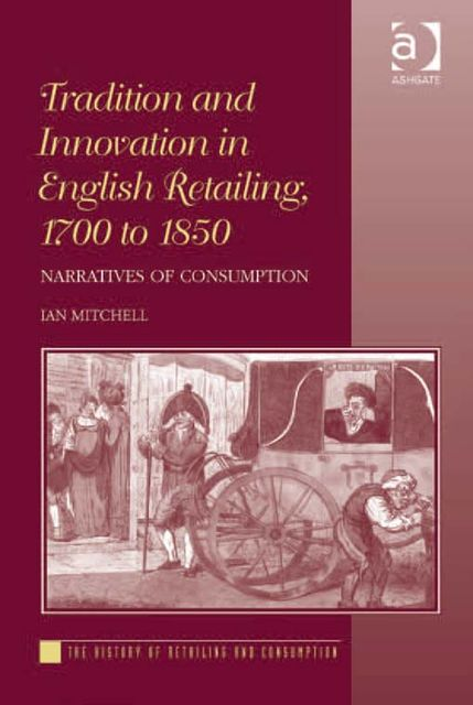 Tradition and Innovation in English Retailing, 1700 to 1850, Ian Mitchell