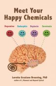Meet Your Happy Chemicals: Dopamine, Endorphin, Oxytocin, Serotonin, Loretta Graziano Breuning