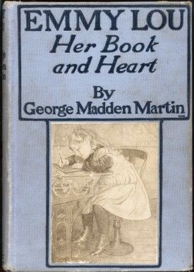 Emmy Lou / Her Book and Heart, George Madden Martin