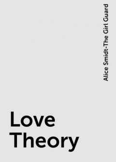 Love Theory, Alice Smidt-The Girl Guard