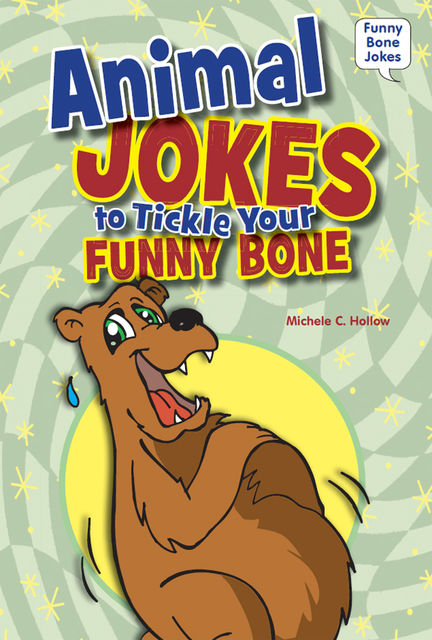 Animal Jokes to Tickle Your Funny Bone, Michele C.Hollow
