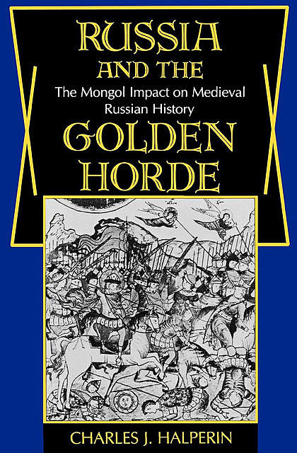 Russia and the Golden Horde, Charles Halperin