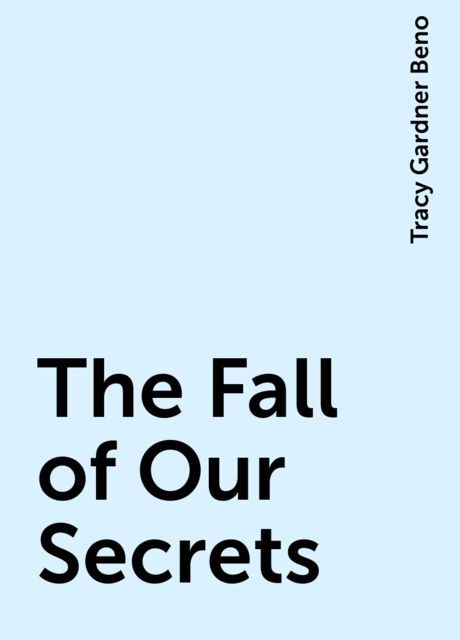 The Fall of Our Secrets, Tracy Gardner Beno