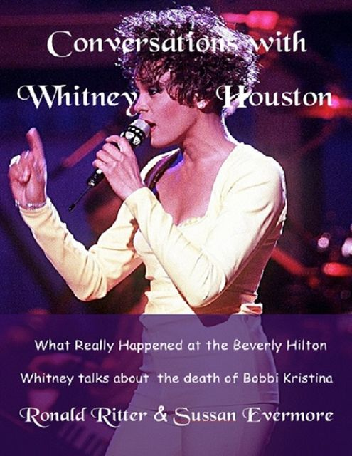 Whitney Houston Conversations: What Really Happened At the Beverly Hilton, Ronald Ritter, Sussan Evermore