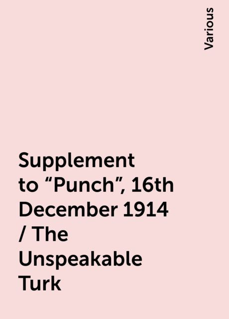 """Supplement to """"Punch"""", 16th December 1914 / The Unspeakable Turk, Various"""