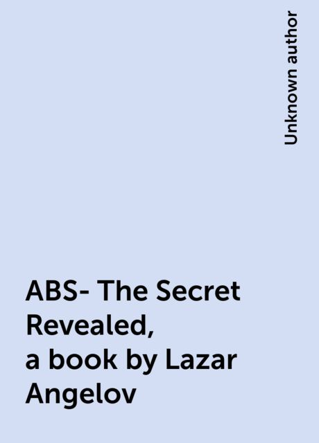 ABS- The Secret Revealed, a book by Lazar Angelov,