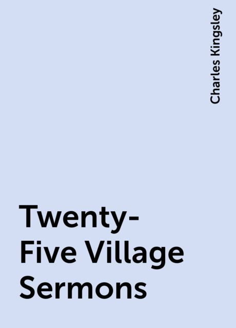 Twenty-Five Village Sermons, Charles Kingsley