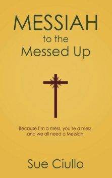 Messiah to the Messed Up, Sue Ciullo