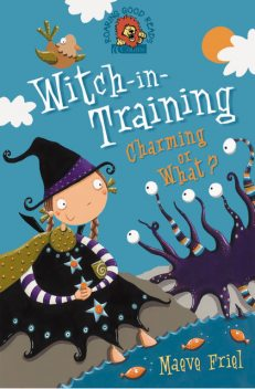 Charming or What? (Witch-in-Training, Book 3), Maeve Friel