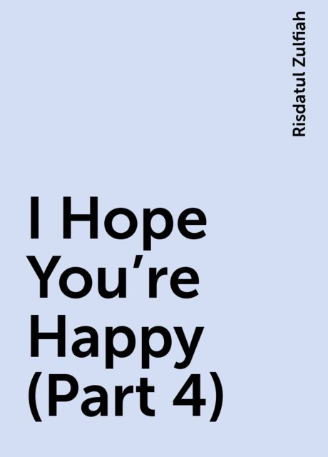 I Hope You're Happy (Part 4), Risdatul Zulfiah