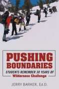 Pushing Boundaries: Students Remember 30 Years of Wilderness Challenge, Ed.D., Jerry Barker