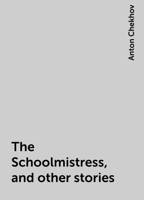 The Schoolmistress, and other stories, Anton Chekhov