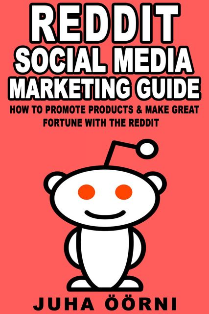 Beginner's Reddit Social Media Marketing Guide, Juha Öörni