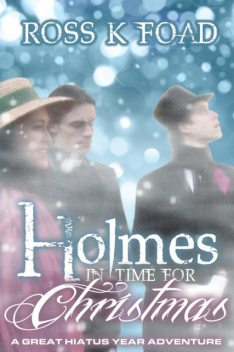 Holmes In Time For Christmas, Ross K Foad